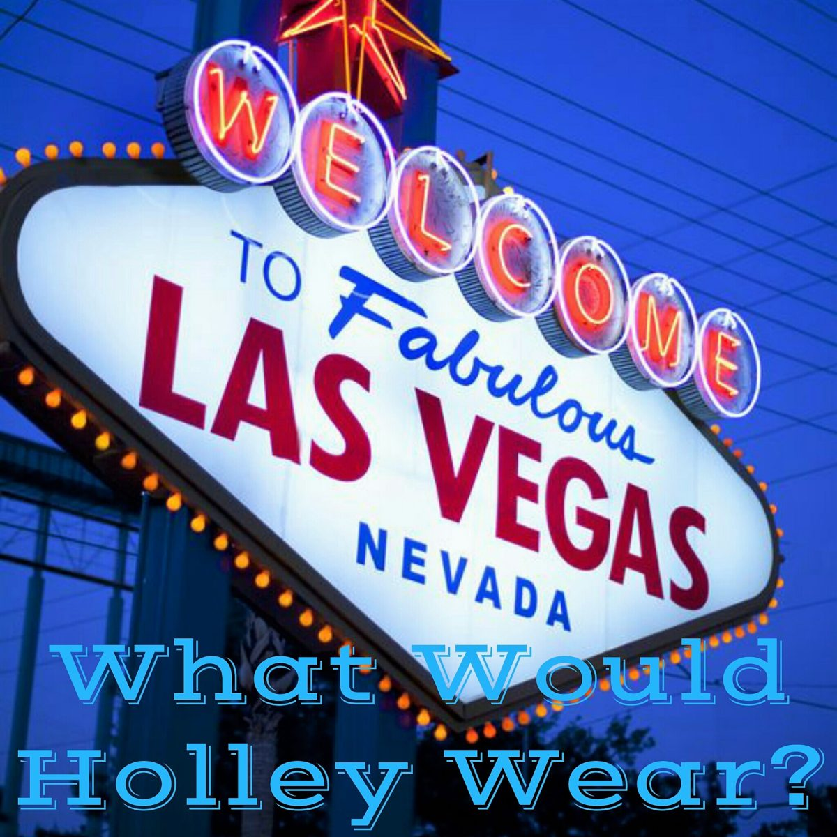 What Would Holley Wear to Vegas?