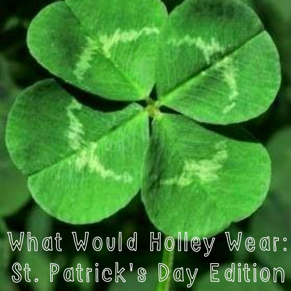What Would Holley Wear:  St. Patrick's Day Edition