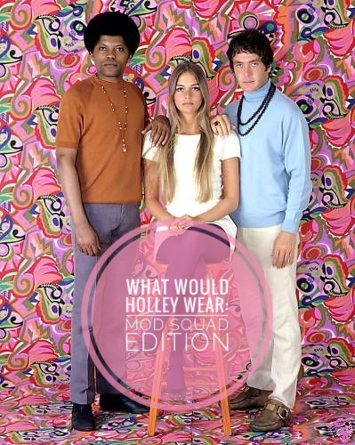 What Would Holley Wear:  The Mod Squad Edition