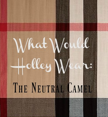 What Would Holley Wear:  The Neutral Camel