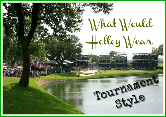What Would Holley Wear:  Tournament Style