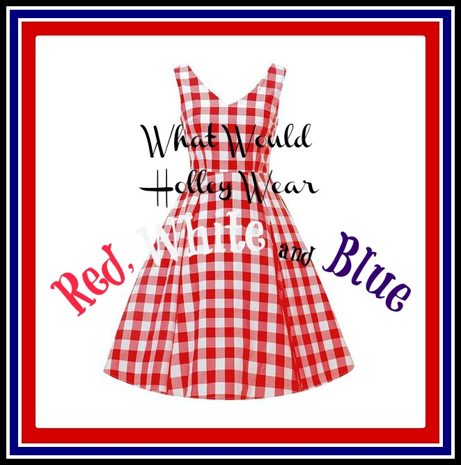 What Would Holley Wear:  Red, White and Blue
