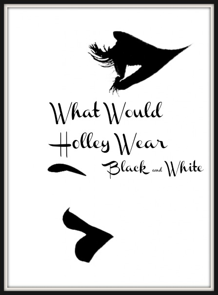 What Would Holley Wear:  Black and White