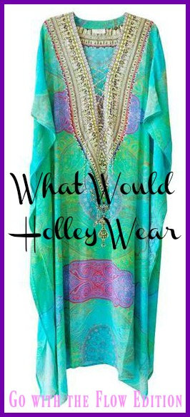 What Would Holley Wear:  Go with the flow edition