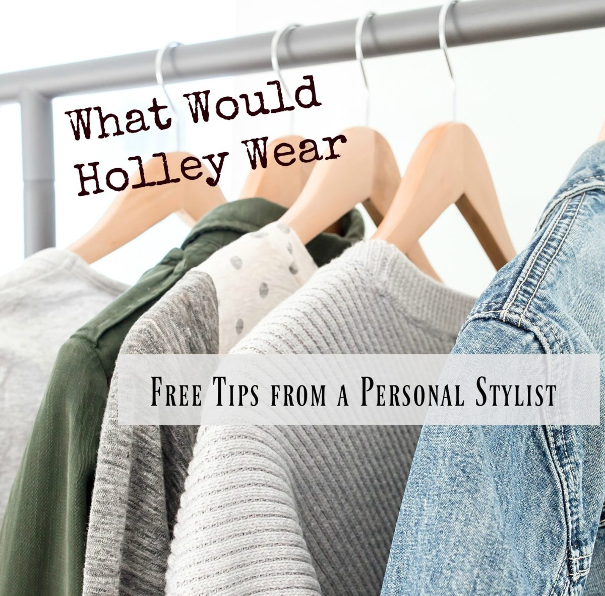 What Would Holley Wear:  Free Tips from a Personal Stylist