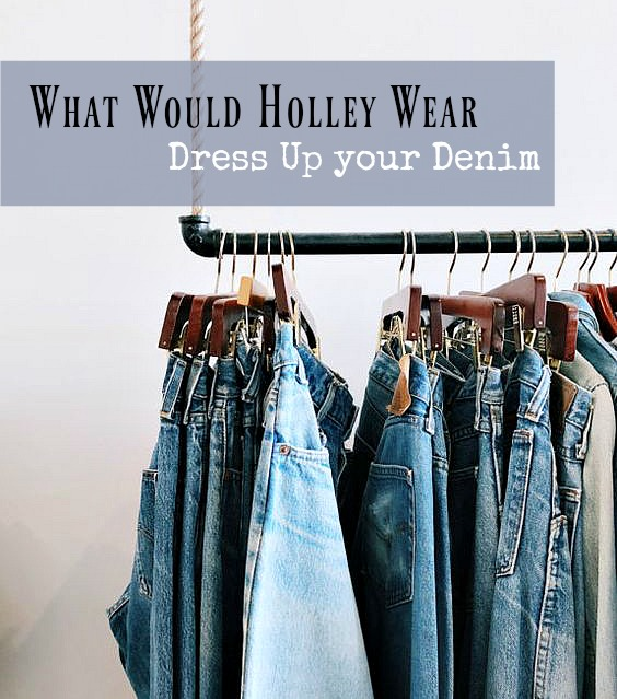 What Would Holley Wear:  Dress up your denim!