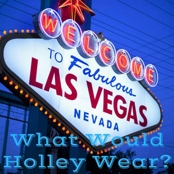 What Would Holley Wear:  Last Minute Vegas Style