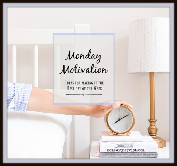 Make Monday Matter With Motivational Tips Home With A Twist
