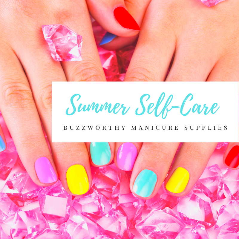 Summer Self-Care:  Buzzworthy Manicure Supplies